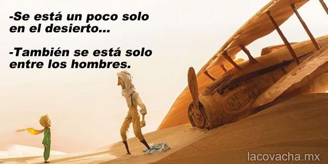 4 | -Se está un poco solo en el desierto… -También se está solo entre los hombres.